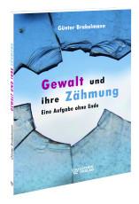 Günter Brakelmann: Gewalt und ihre Zähmung