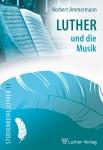 Norbert Ammermann: Luther und die Musik