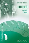 Johannes Ehmann: Luther und die Türken