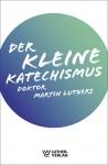 Luther: Der kleine Katechismus
